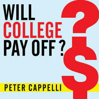 Will College Pay Off?: A Guide to the Most Important Financial Decision You'll Ever Make - Peter Cappelli