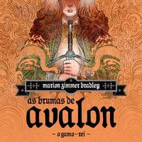 As Brumas de Avalon - Volume 3 - O Gamo-Rei - Marion Zimmer Bradley