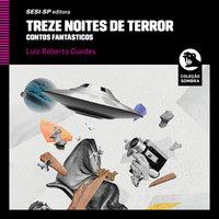 Treze noites de terror - Contos fantásticos - Luiz Roberto Guedes