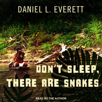 Don't Sleep, There Are Snakes - Daniel L. Everett