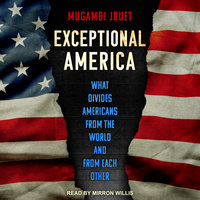 Exceptional America: What Divides Americans from the World and from Each Other - Mugambi Jouet