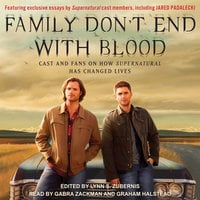 Family Don't End with Blood: Cast and Fans on How Supernatural Has Changed Lives - Lynn Zubernis