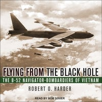 Flying from the Black Hole: The B-52 Navigator-Bombardiers of Vietnam - Robert O. Harder