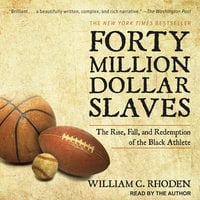 Forty Million Dollar Slaves: The Rise, Fall, and Redemption of the Black Athlete - William C. Rhoden