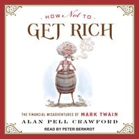 How Not to Get Rich: The Financial Misadventures of Mark Twain - Alan Pell Crawford