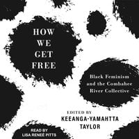How We Get Free: Black Feminism and the Combahee River Collective - Keeanga-Yamahtta Taylor