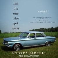 I'm the One Who Got Away: A Memoir - Andrea Jarrell