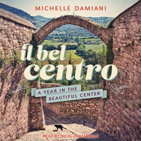 Il Bel Centro: A Year in the Beautiful Center - Michelle Damiani