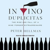 In Vino Duplicitas: The Rise and Fall of a Wine Forger Extraordinaire - Peter Hellman