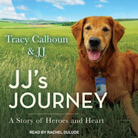 JJ's Journey: A Story of Heroes and Heart - Tracy Calhoun, JJ