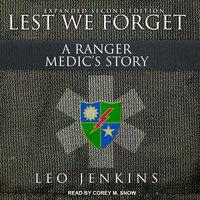 Lest We Forget: A Ranger Medic's Story - Leo Jenkins