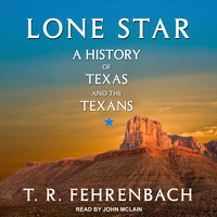 Lone Star: A History Of Texas And The Texans - T.R. Fehrenbach