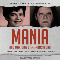 Mania and Marjorie Diehl-Armstrong: Inside the Mind of a Female Serial Killer - Jerry Clark, Ed Palattella