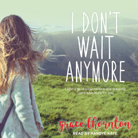 I Don't Wait Anymore - Grace Thornton