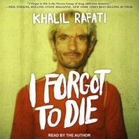 I Forgot to Die - Khalil Rafati