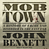 Mob Town: A History of Crime and Disorder in the East End - John Bennett