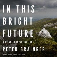 In This Bright Future - Peter Grainger