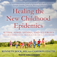 Healing the New Childhood Epidemics - Cameron Stauth, Kenneth Bock