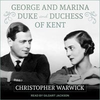 George and Marina: Duke and Duchess of Kent - Christopher Warwick