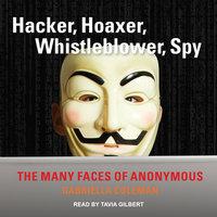 Hacker, Hoaxer, Whistleblower, Spy - Gabriella Coleman