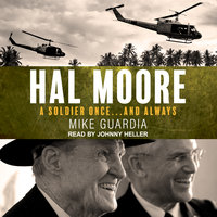 Hal Moore: A Soldier Once…and Always - Mike Guardia