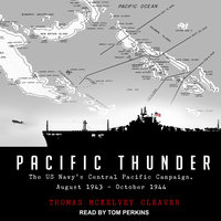 Pacific Thunder: The US Navy's Central Pacific Campaign, August 1943–October 1944 - Thomas McKelvey Cleaver