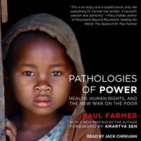 Pathologies of Power: Health, Human Rights, and the New War on the Poor - Paul Farmer