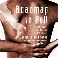 Roadmap to Hell: Sex, Drugs, and Guns on the Mafia Coast - Barbie Latza Nadeau