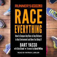 Runner's World Race Everything: How to Conquer Any Race at Any Distance in Any Environment and Have Fun Doing It - Bart Yasso
