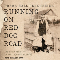 Running on Red Dog Road: And Other Perils of an Appalachian Childhood - Drema Hall Berkheimer