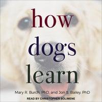 How Dogs Learn - Jon S. Bailey, Mary R. Burch