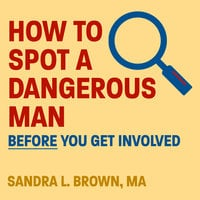 How to Spot a Dangerous Man Before You Get Involved - Sandra L. Brown