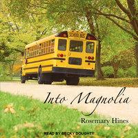 Into Magnolia - Rosemary Hines