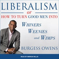 Liberalism or How to Turn Good Men into Whiners, Weenies and Wimps - Burgess Owens