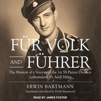 Für Volk and Führer: The Memoir of a Veteran of the 1st SS Panzer Division Leibstandarte SS Adolf Hitler - Erwin Bartmann