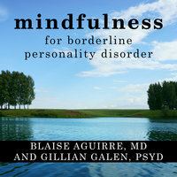 Mindfulness for Borderline Personality Disorder - Blaise Aguirre,Gillian Galen