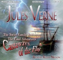 The Swiss Family Robinson; The Final Adventures, Castaways of the Flag - Jules Verne