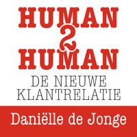 Human2human: de nieuwe klantrelatie - Daniëlle de Jonge