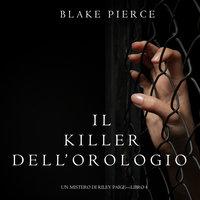 Il Killer Dell'orologio (Un Mistero di Riley Paige—Libro 4) - Blake Pierce