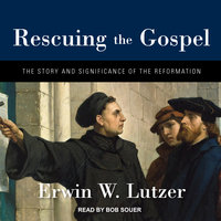 Rescuing the Gospel - Erwin W. Lutzer