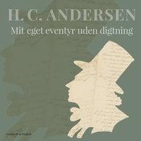 Mit eget eventyr uden digtning - H.C. Andersen