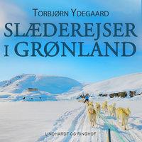 Slæderejser i Grønland - Torbjørn Ydegaard