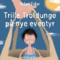 Trille Troldunge på nye eventyr - Robert Fisker