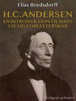 H.C. Andersen. En introduktion til hans liv og forfatterskab - Elias Bredsdorff