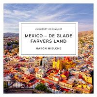 Mexico – de glade farvers land - Hakon Mielche