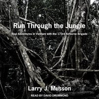 Run Through the Jungle: Real Adventures in Vietnam with the 173rd Airborne Brigade - Larry J. Musson