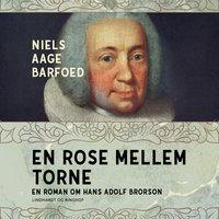 En rose mellem torne - En roman om Hans Adolf Brorson - Niels Aage Barfoed