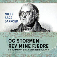 Og stormen rev mine fjedre - En roman om Steen Steensen Blicher - Niels Aage Barfoed