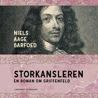 Storkansleren - En roman om Griffenfeld - Niels Aage Barfoed