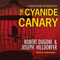 The Cyanide Canary - Robert Dugoni, Joseph Hilldorfer